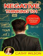 Negative Thinking 101 : Positive Thinking Wins! - Cathy Wilson
