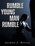 Rumble Young Man Rumble - Joshua J. Rivers