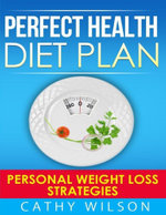 Perfect Health Diet Plan : Personal Weight Loss Strategies - Cathy Wilson