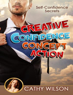 Creative Confidence Concept Action : Self Confidence Secrets - Cathy Wilson
