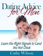Dating Advice for Men : Learn the Right Signals to Land the Hot Chick - Cathy Wilson