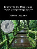 Journey to the Borderland : Searching the Hidden Regions of Your Grief for the Door to Peace That Lies There - PhD, Journey to the Borderland: Se Grey