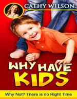Why Have Kids : Why Not? - Cathy Wilson