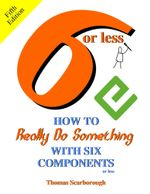 6 or Less : How to Really Do Something with Six Components or Less - Thomas Scarborough