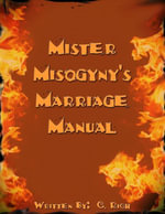 Mister Misogyny's Marriage Manual - C. Rich