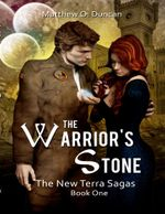 The Warrior's Stone : The New Terra Sagas: Book One - Matthew O. Duncan
