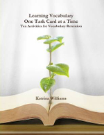 Learning Vocabulary One Task Card at a Time : Ten Activities for Vocabulary Retention - Katrina Williams