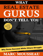 What Real Estate Gurus Don't Tell You - Marc Mousseau