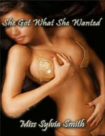 She Got What She Wanted - Miss Sylvia Smith