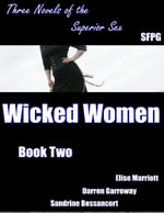 Wicked Women - Book Two - Three Novels of the Superior Sex - Elise Marriott