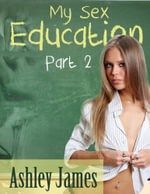 My Sex Education - Part 2  (Couple Erotica) - Ashley James