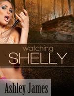 Watching Shelly (Voyeurism Erotica) - Ashley James