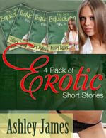 4 Pack of Erotic Short Stories Parts 1-4 - Ashley James