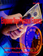 Empower Your Personal Finance - Unblocking Major Obstacles to Achieve Personal Financial Freedom - Bill Hill