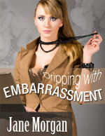 Dripping With Embarrassment  (Couple Erotica) - Jane Morgan