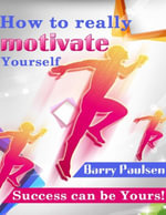 How to Really Motivate Yourself - Success Can Be Yours! - Barry Paulsen