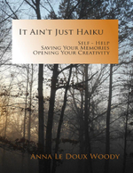 It Ain't Just Haiku : Self-help, Saving Your Memories, Opening Your Creativity - Anna Le Doux-Woody