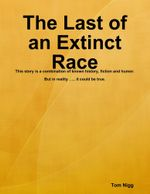 The Last of an Extinct Race - Tom Nigg