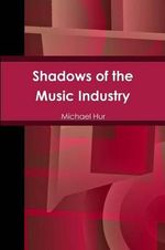 Shadows of the Music Industry - Michael Hur