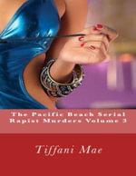 The Pacific Beach Serial Rapist Murders Volume 3 - Tiffani Mae