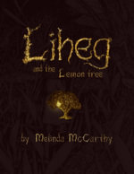 Liheg and the Lemon Tree - Melinda McCarthy