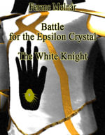 Battle for the Epsilon Crystal - The White Knight - Ferenc Molnár