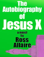 The Autobiography of Jesus X - Ross Allaire