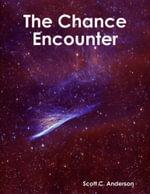 The Chance Encounter - Scott C. Anderson