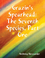 Grazin's Spearhead : The Seventh Species, Part One - Anthony Alexzander