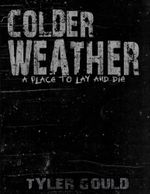 Colder Weather : A Place to Lay and Die - Tyler Gould