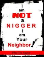 I Am Not a Nigger I Am Your Neighbor - Phyllis Jager