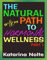 The Natural Path to Hormonal Wellness, Part 1 - Katarina Nolte