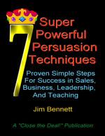 7 Super Powerful Persuasion Techniques - Jim Bennett