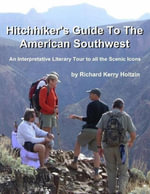 Hitchhiker's Guide to the American Southwest : An Interpretative Literary Tour to All the Scenic Icons - Richard Kerry Holtzin