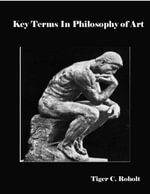 Key Terms in Philosophy of Art - Tiger C. Roholt