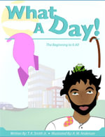 What a Day! : The Beginning to It All - Jr., T.K. Smith