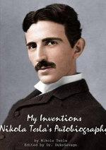 My Inventions Nikola Tesla's Autobiography - Nikola Tesla