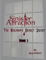 Sinister Attraction : The Neighbor's Deadly Secret Volume 1 - Kym Datura