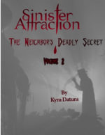 Sinister Attraction : The Neighbor's Deadly Secret Volume 2 - Kym Datura