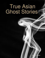 True Asian Ghost Stories - Rahim Abdul