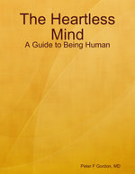 The Heartless Mind : A Guide to Being Human - MD Peter F. Gordon