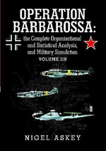 Operation Barbarossa : The Complete Organisational and Statistical Analysis, and Military Simulation Volume Iib - Nigel Askey