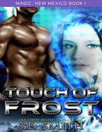 Touch of Frost : Magic, New Mexico Book 1 - S. E. Smith