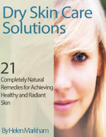 Dry Skin Care Solutions : 21 Completely Natural Remedies for Achieving Healthy and Radiant Skin - Helen Markham