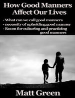 How Good Manners Affect Our Lives - Matt Green
