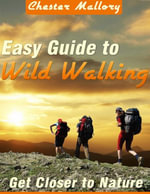 Easy Guide to Wild Walking - Get Closer to Nature - Chester Mallory