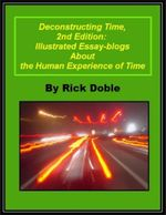 Deconstructing Time, 2nd Edition : Illustrated Essay-blogs About the Human Experience of Time - Rick Doble