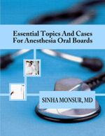 Essential Topics and Cases for Anesthesia Oral Boards - Sinha Monsur