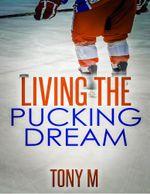 Living the Pucking Dream - Tony M