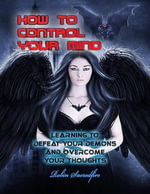 How to Control Your Mind : Learning to Defeat Your Demons and Overcome Your Thoughts - Robin Sacredfire